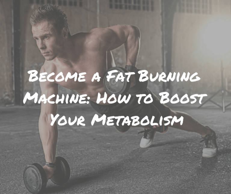 Become a Fat Burning Machine: How to Boost Your Metabolism
