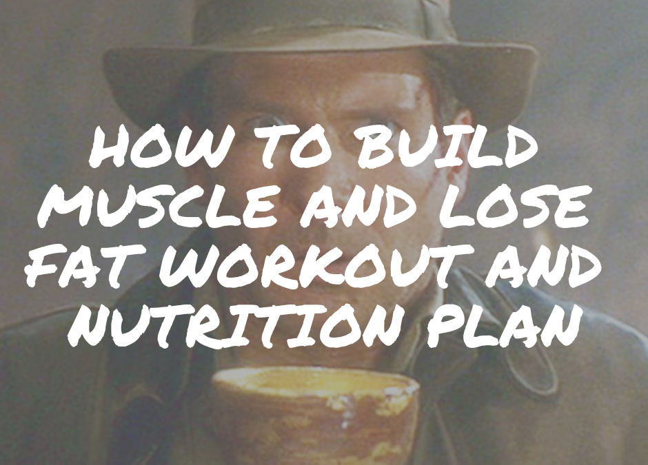 THE BUILD MUSCLE AND LOSE FAT WORKOUT PLAN