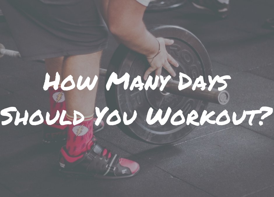 HOW MANY DAYS SHOULD YOU WORKOUT?