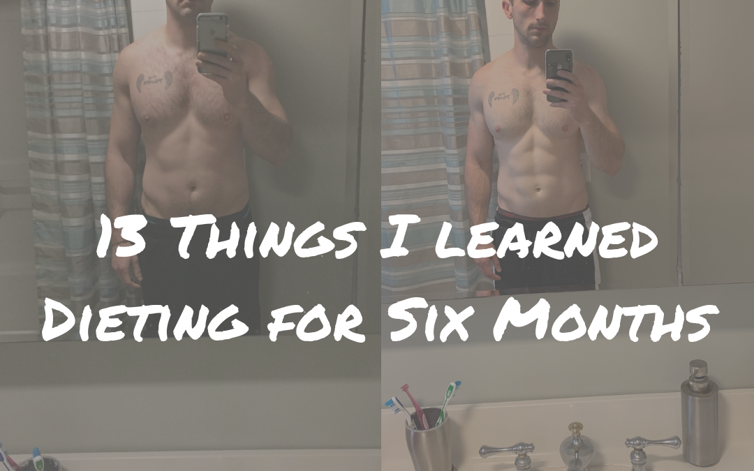 13 Things I Learned from Dieting For Six Months