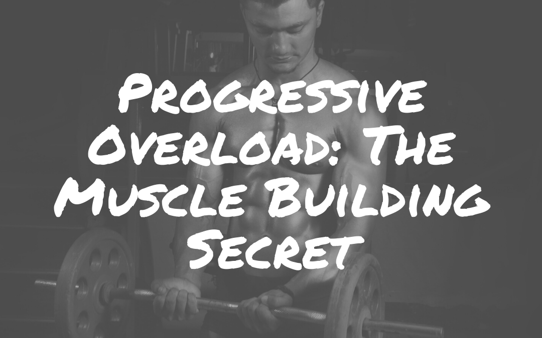 Progressive Overload: The Muscle Building Secret