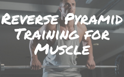 Reverse Pyramid Training For Muscle
