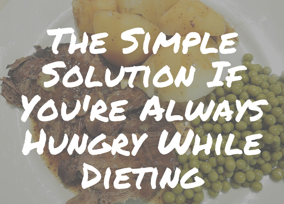 The Simple Solution If You're Always Hungry While Dieting