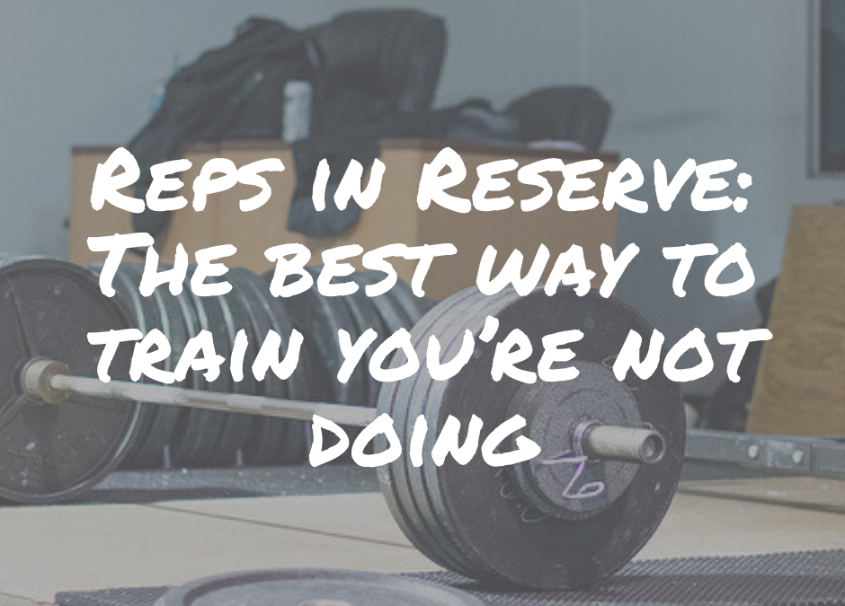 Reps in Reserve: The Best Way to Train You're Not Doing