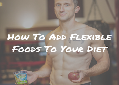 How To Add Flexible Foods To Your Diet
