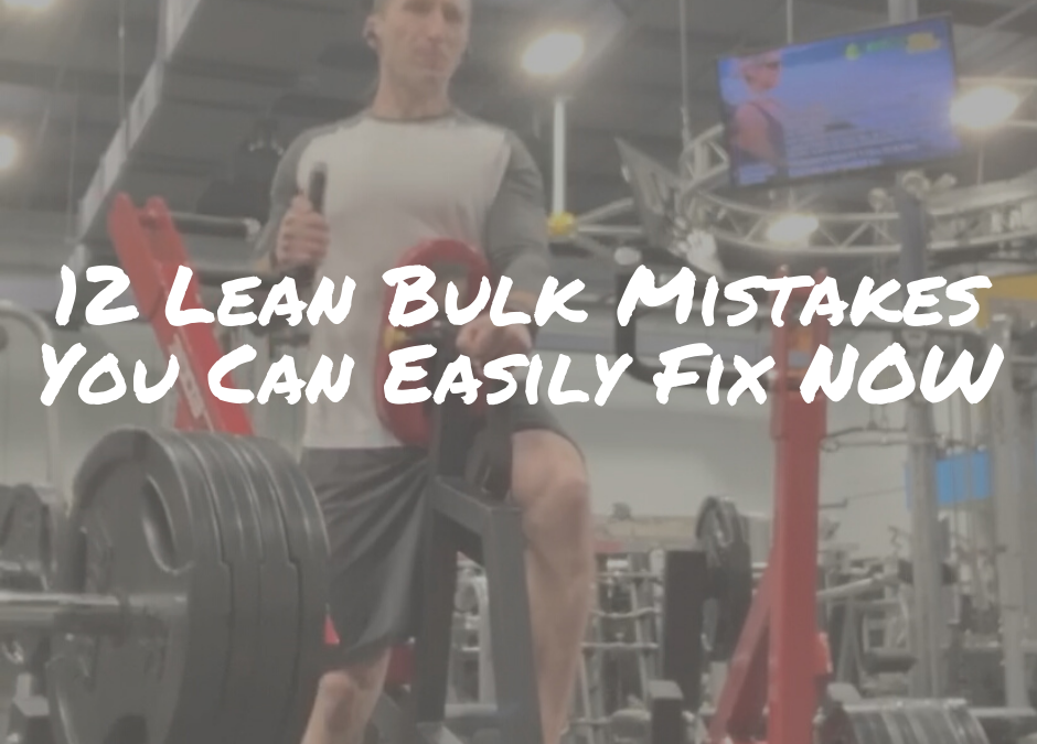 12 Lean Bulk Mistakes You Can Easily Fix NOW
