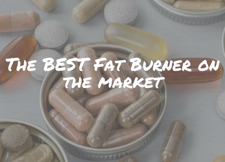 The BEST Fat Burner on the Market