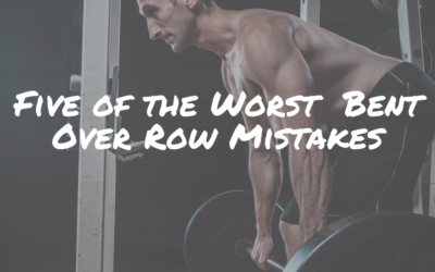 Five of the Worst  Bent Over Row Mistakes